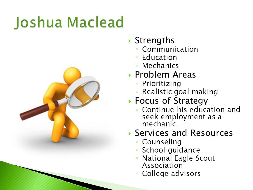  Reasoning for strategy ◦ Career choice is very important for Joshua Maclead, as he is a senior in high school.