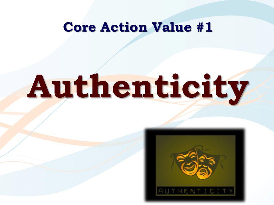 Core Action Value #1 Authenticity