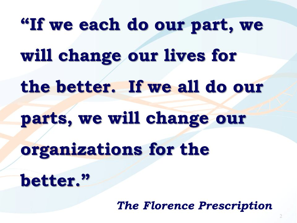 """""""If we each do our part, we will change our lives for the better. If we all do our parts, we will change our organizations for the better."""" The Floren"""