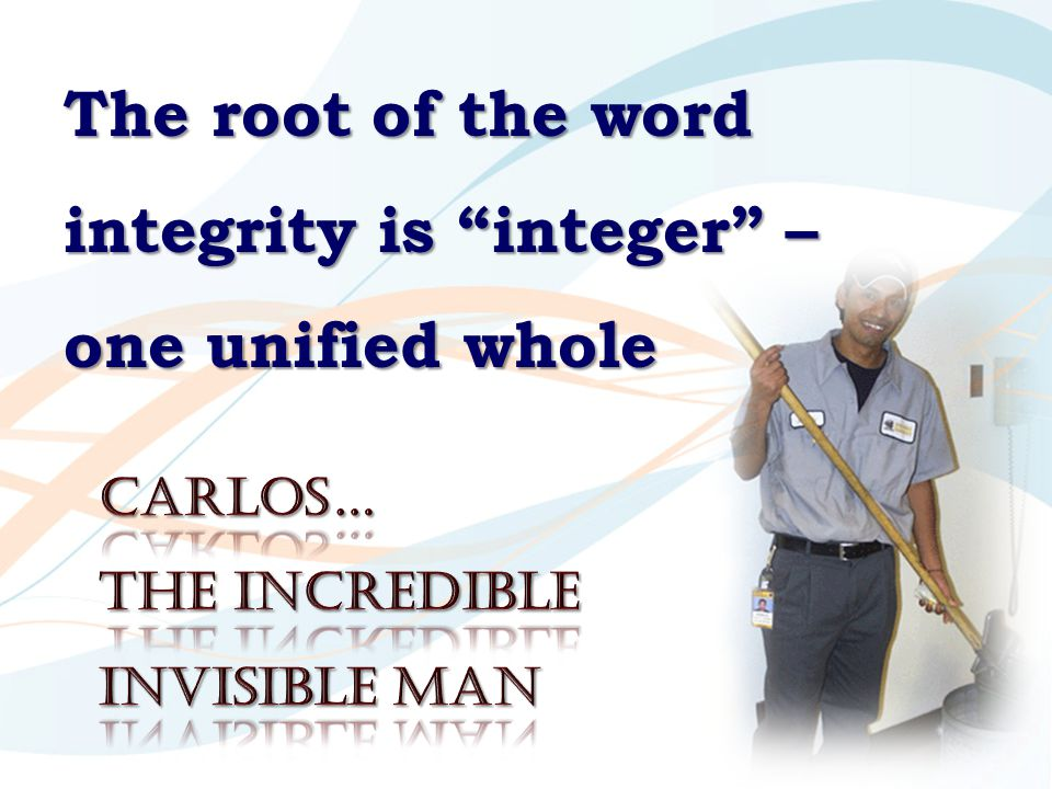 """The root of the word integrity is """"integer"""" – one unified whole"""