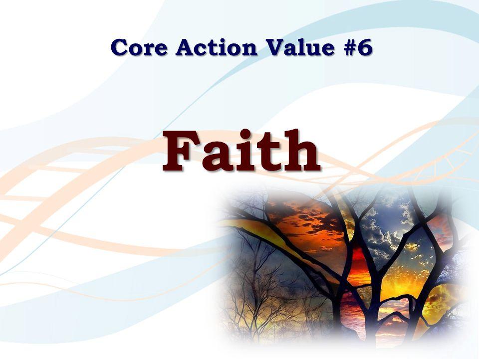 Core Action Value #6 Faith
