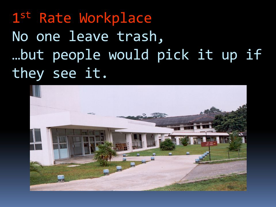 2 nd Rate Workplace People leave trash, …but others pick it up.