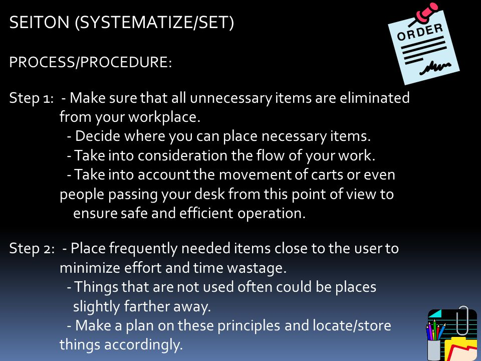 2. SEITON (SYSTEMATIZE / SET IN ORDER / STRAIGHTEN). This step customizes your workstation and surrounding area to meet your work area needs. Arrange