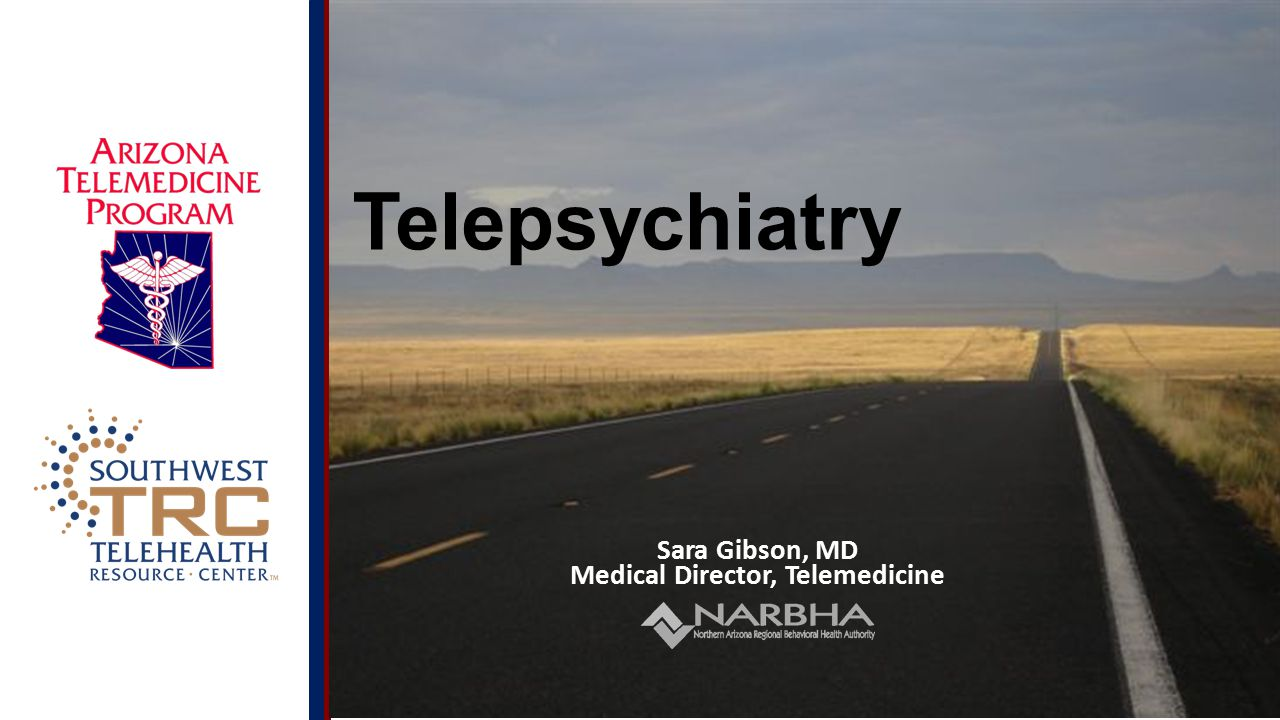 © 2014 UA Board of Regents Telepsychiatry Sara Gibson, MD Medical Director, Telemedicine