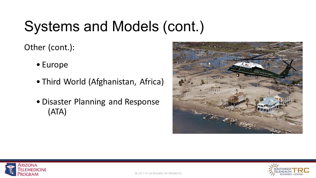 © 2014 UA Board of Regents Systems and Models (cont.) Other (cont.): Europe Third World (Afghanistan, Africa) Disaster Planning and Response (ATA)