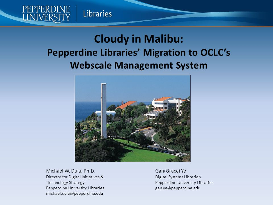 Cloudy in Malibu: Pepperdine Libraries' Migration to OCLC's Webscale Management System Michael W.