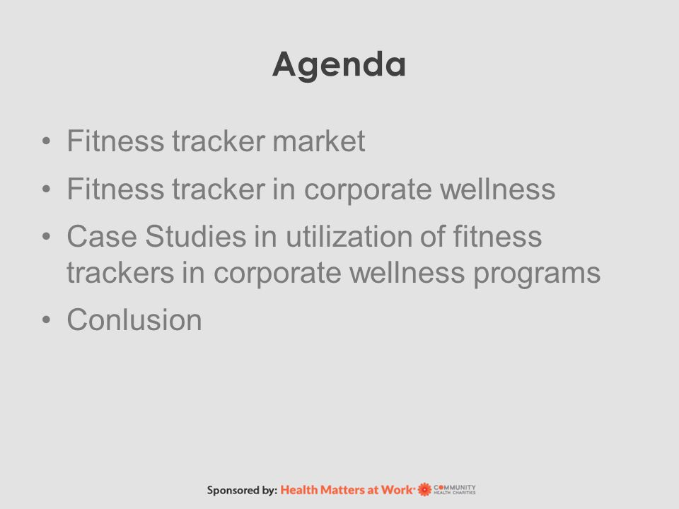 Agenda Fitness tracker market Fitness tracker in corporate wellness Case Studies in utilization of fitness trackers in corporate wellness programs Conlusion
