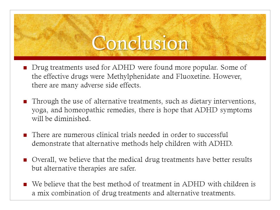 Conclusion Drug treatments used for ADHD were found more popular.