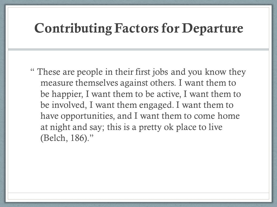 Contributing Factors for Departure These are people in their first jobs and you know they measure themselves against others.