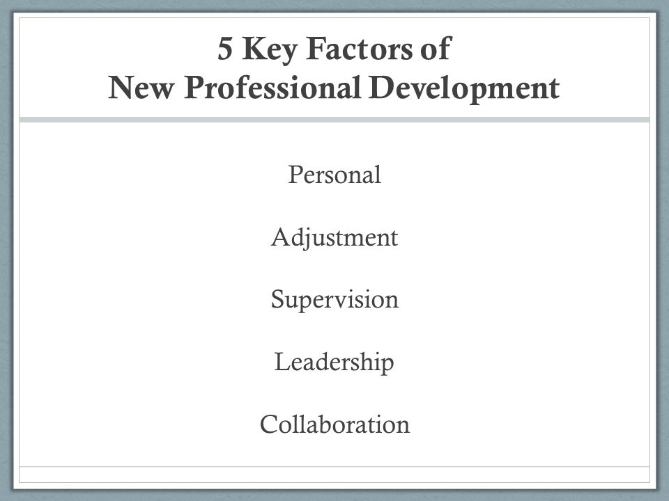 5 Key Factors of New Professional Development Personal Adjustment Supervision Leadership Collaboration
