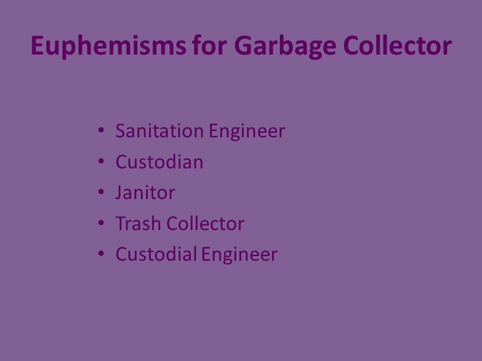Euphemisms for Garbage Collector Sanitation Engineer Custodian Janitor Trash Collector Custodial Engineer