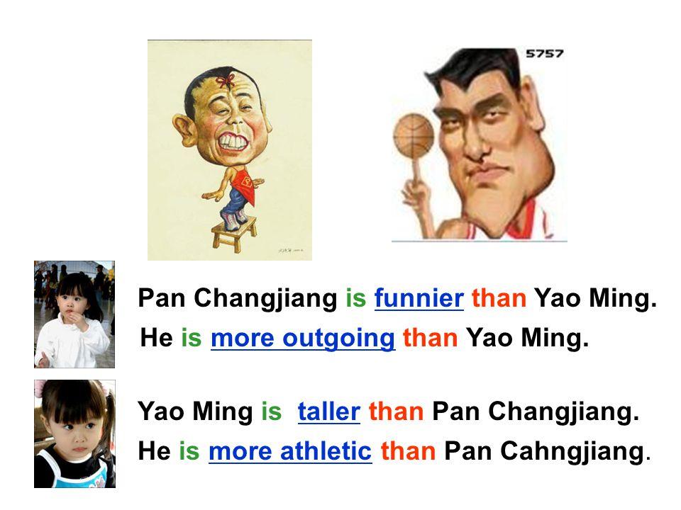 Yao Ming is taller than Pan Changjiang. Pan Changjiang is funnier than Yao Ming.