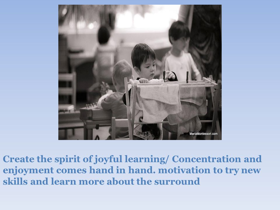 Create the spirit of joyful learning/ Concentration and enjoyment comes hand in hand.