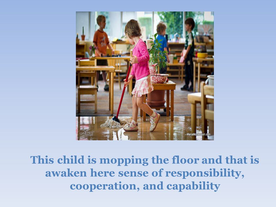 This child is mopping the floor and that is awaken here sense of responsibility, cooperation, and capability