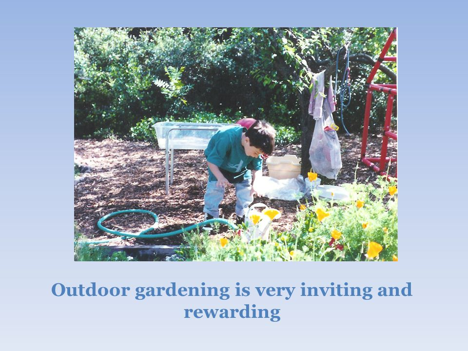 Outdoor gardening is very inviting and rewarding