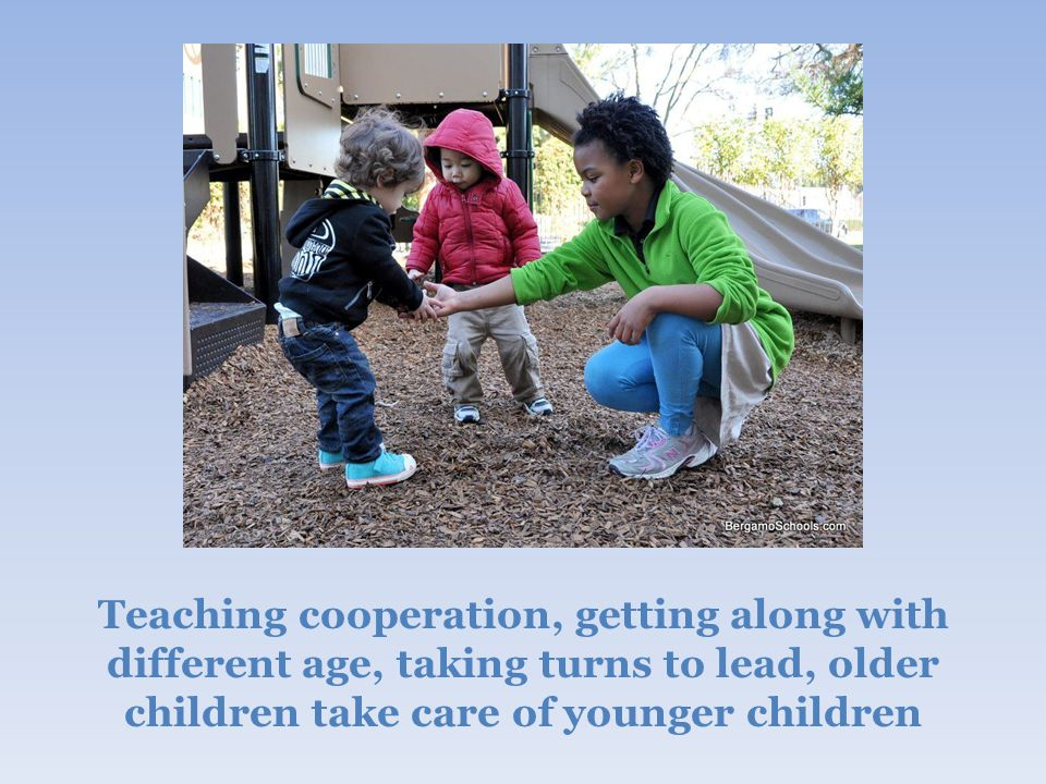 Teaching cooperation, getting along with different age, taking turns to lead, older children take care of younger children