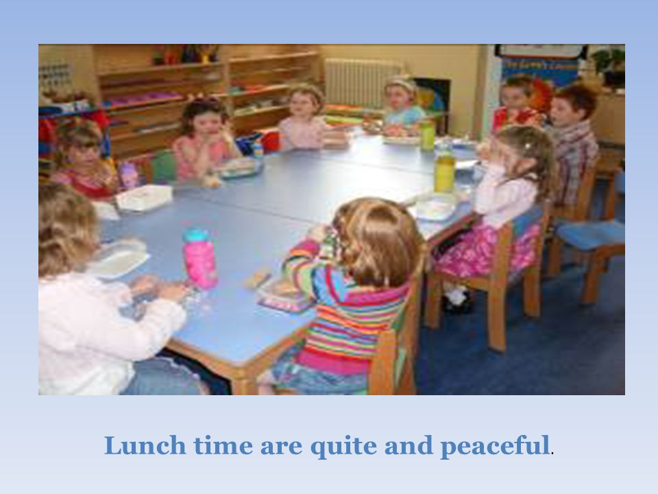 Lunch time are quite and peaceful.