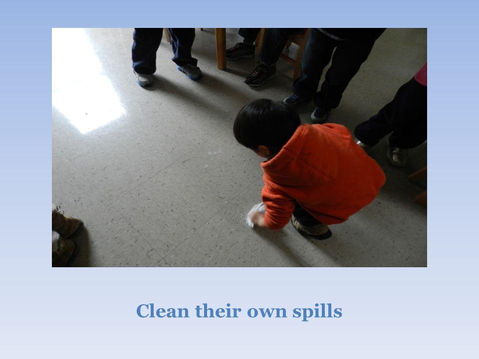 Clean their own spills