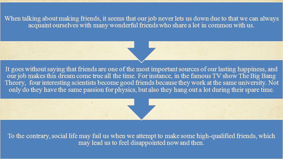 小马公开课 400-663-1986 小马公开课网址: bbs.xiaoma.com/gkk To the contrary, social life may fail us when we attempt to make some high-qualified friends, which may lead us to feel disappointed now and then.