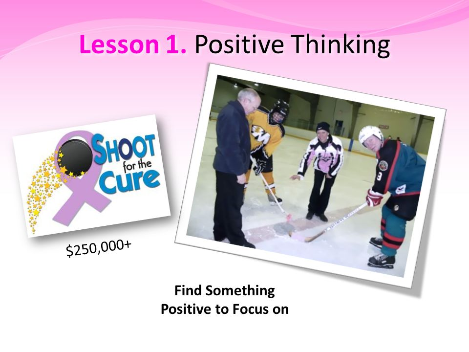 Lesson 1. Positive Thinking Find Something Positive to Focus on $250,000+