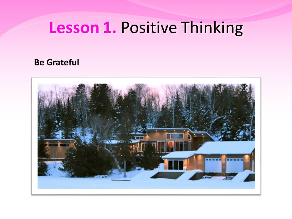 Lesson 1. Positive Thinking Be Grateful