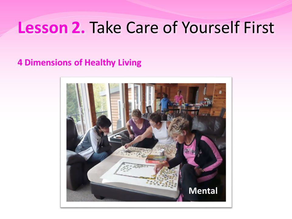 Lesson 2. Take Care of Yourself First 4 Dimensions of Healthy Living Mental