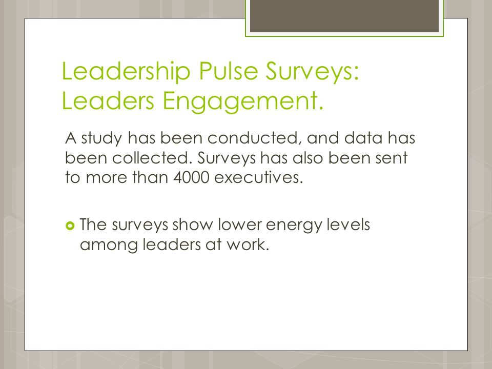 Leadership Pulse Surveys: Leaders Engagement. A study has been conducted, and data has been collected. Surveys has also been sent to more than 4000 ex