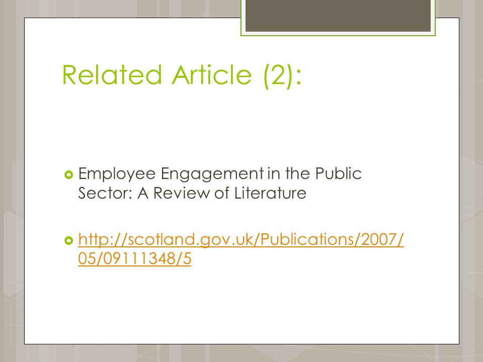 Related Article (2):  Employee Engagement in the Public Sector: A Review of Literature  http://scotland.gov.uk/Publications/2007/ 05/09111348/5 http://scotland.gov.uk/Publications/2007/ 05/09111348/5