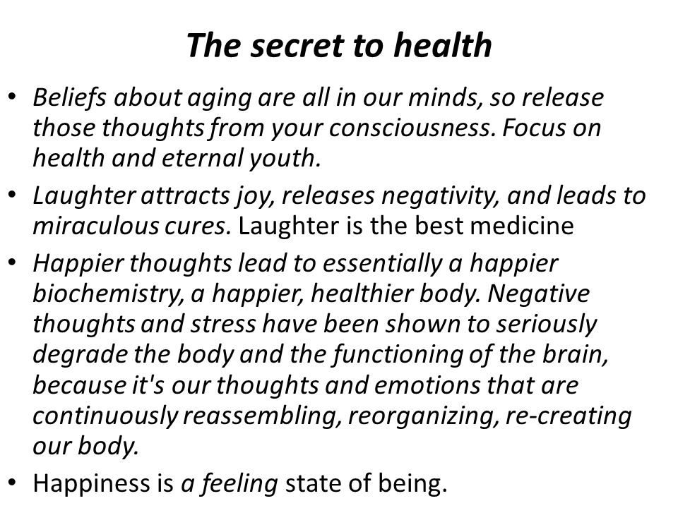 The secret to health Beliefs about aging are all in our minds, so release those thoughts from your consciousness.