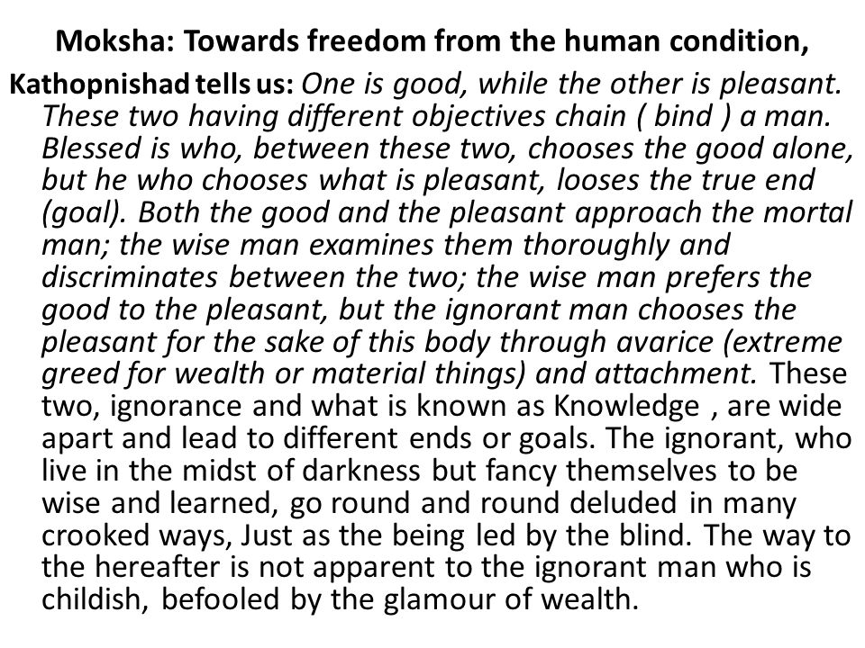 Moksha: Towards freedom from the human condition, Kathopnishad tells us: One is good, while the other is pleasant.