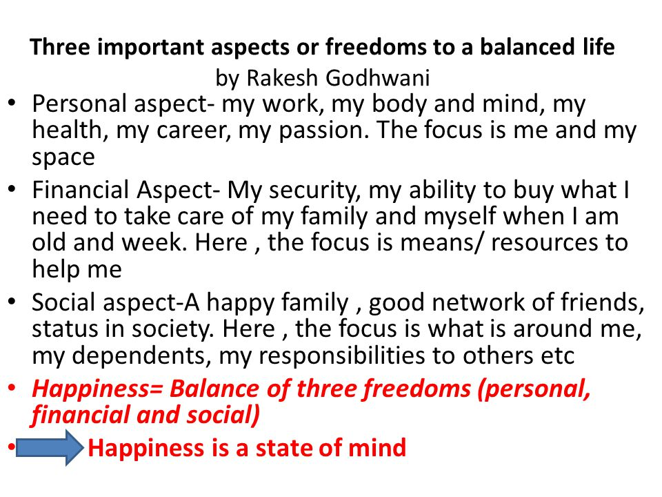 Three important aspects or freedoms to a balanced life by Rakesh Godhwani Personal aspect- my work, my body and mind, my health, my career, my passion.