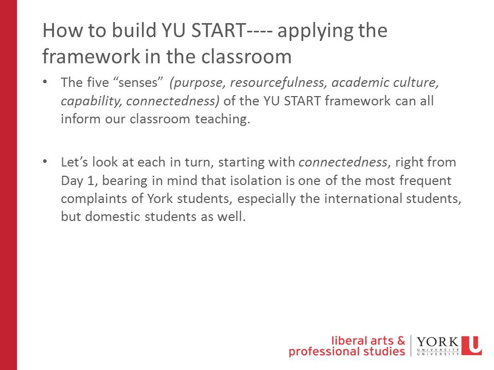 How to build YU START---- applying the framework in the classroom The five senses (purpose, resourcefulness, academic culture, capability, connectedness) of the YU START framework can all inform our classroom teaching.