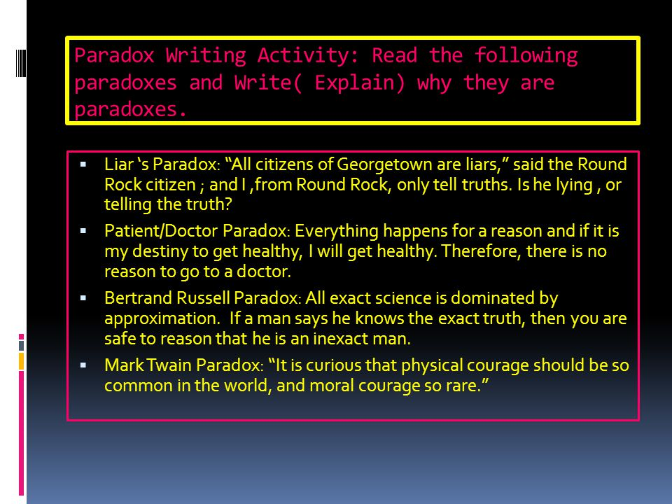 Paradox Writing Activity: Read the following paradoxes and Write( Explain) why they are paradoxes.