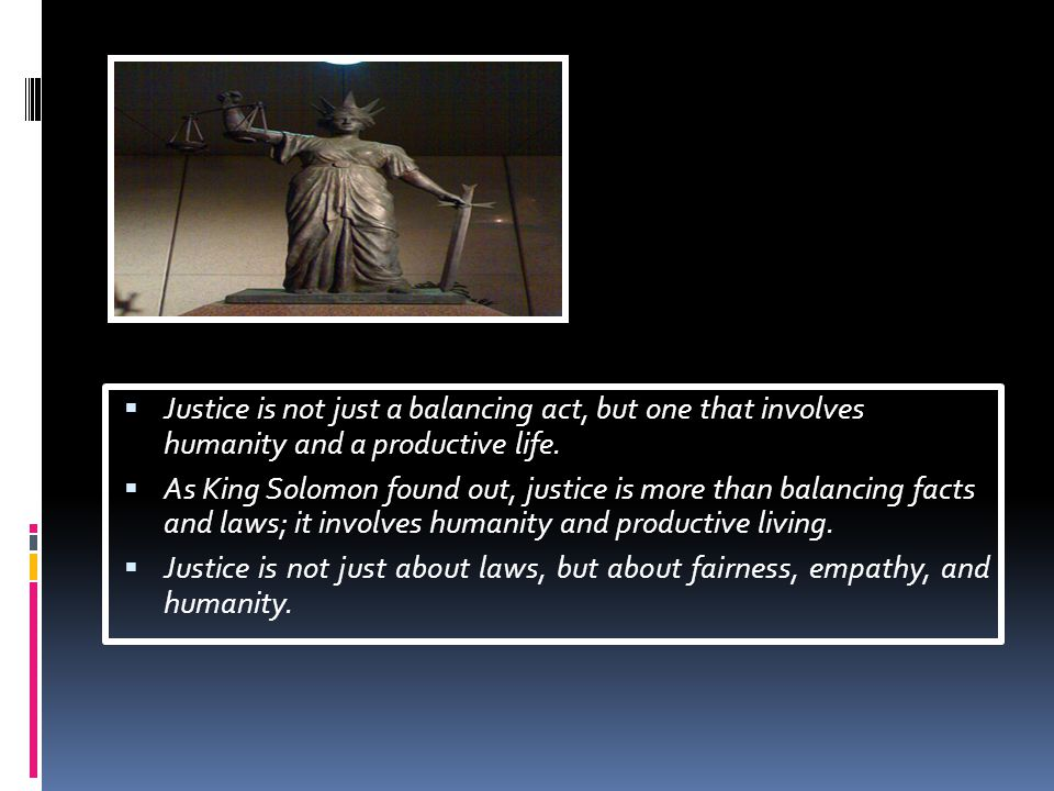  Justice is not just a balancing act, but one that involves humanity and a productive life.