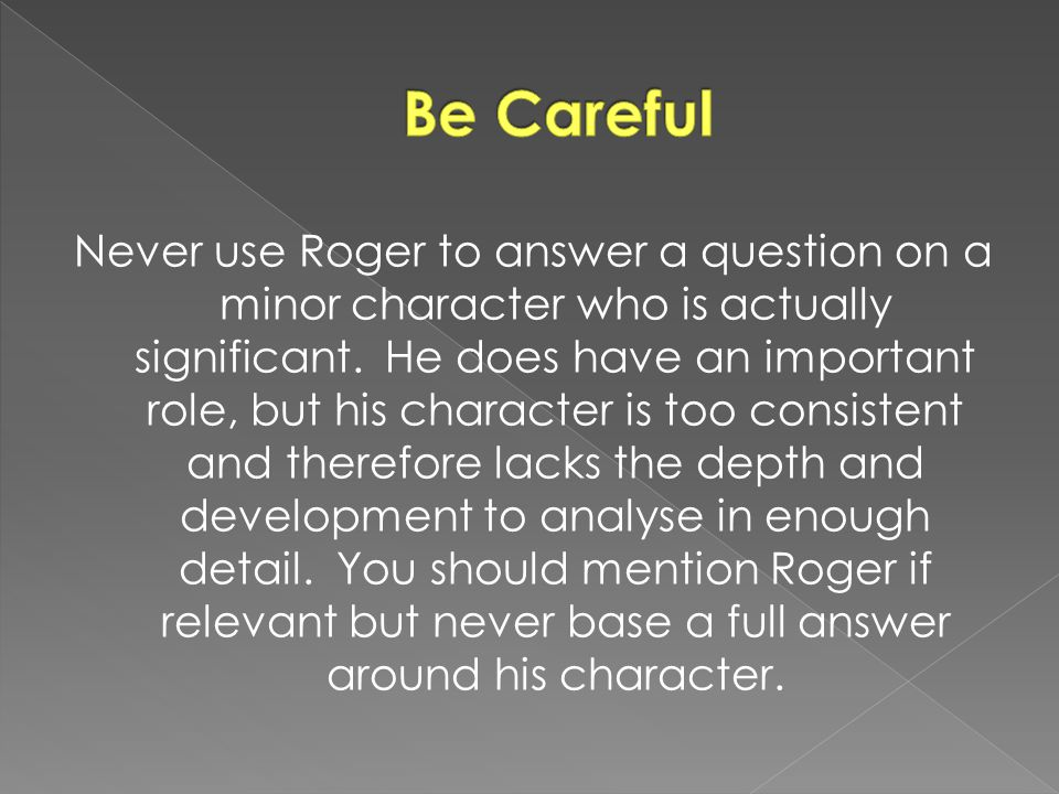 Never use Roger to answer a question on a minor character who is actually significant. He does have an important role, but his character is too consis