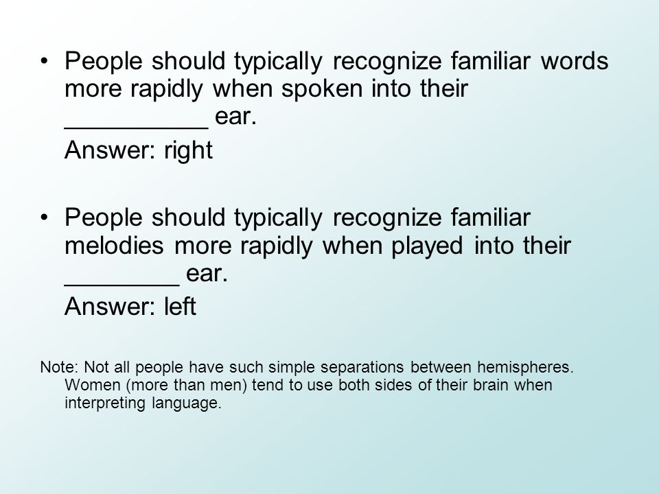 People should typically recognize familiar words more rapidly when spoken into their __________ ear.