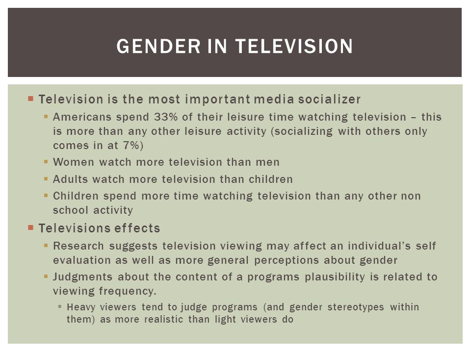  Television is the most important media socializer  Americans spend 33% of their leisure time watching television – this is more than any other leis