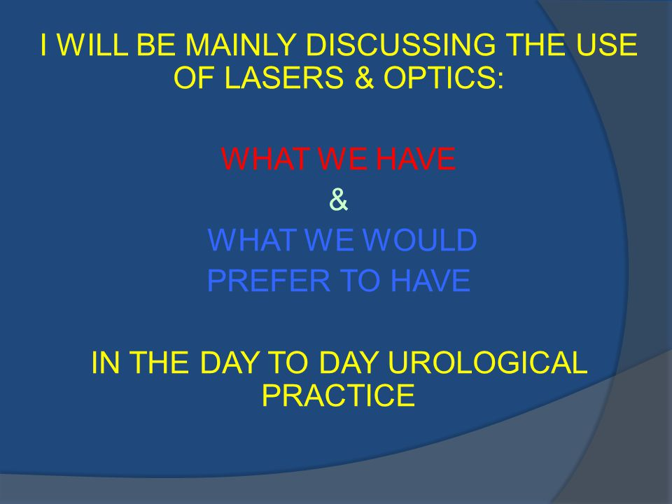 LASERS FOUR TYPES OF LASERS ARE BEING USED IN UROLOGY 1.