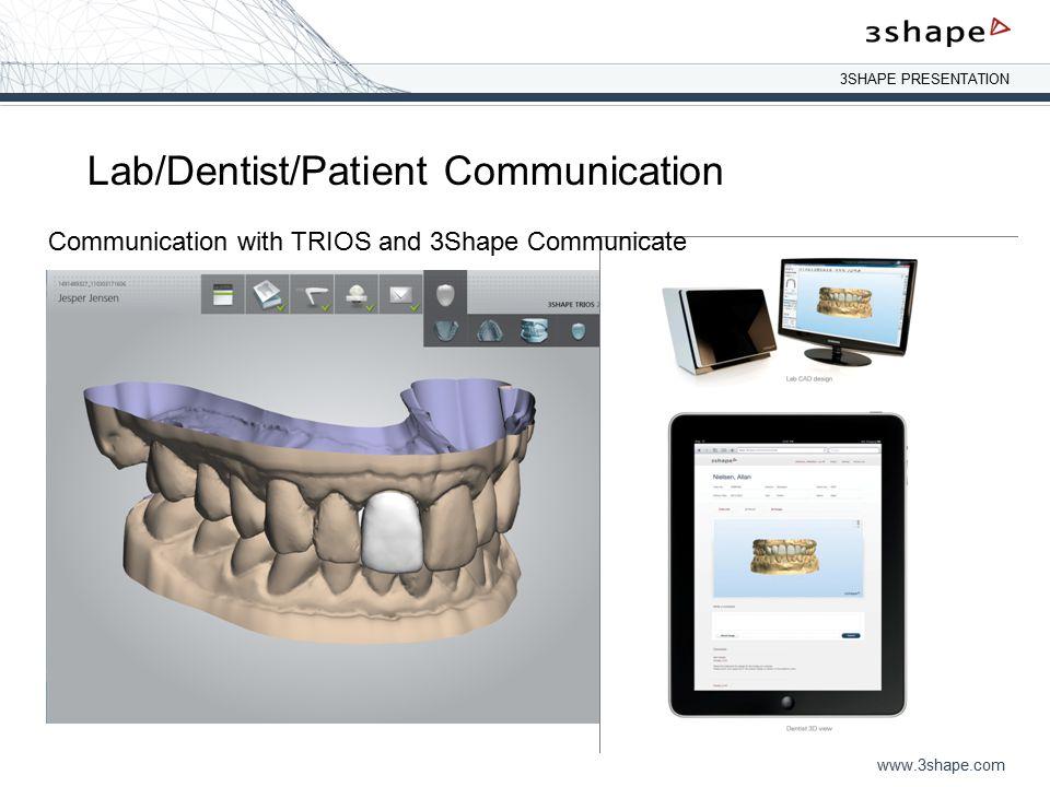 3SHAPE PRESENTATION www.3shape.com Lab/Dentist/Patient Communication Communication with TRIOS and 3Shape Communicate