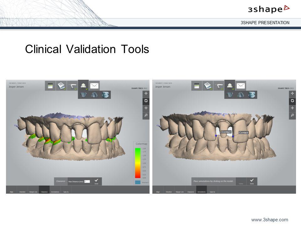 3SHAPE PRESENTATION www.3shape.com Clinical Validation Tools