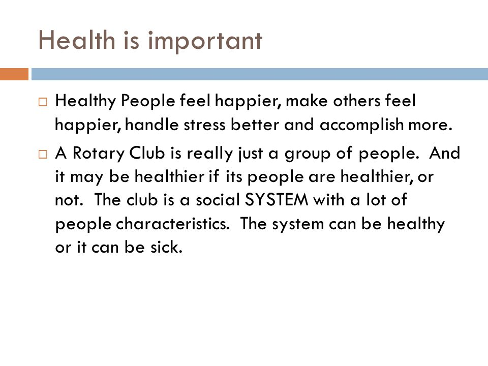 Health is important  Healthy People feel happier, make others feel happier, handle stress better and accomplish more.