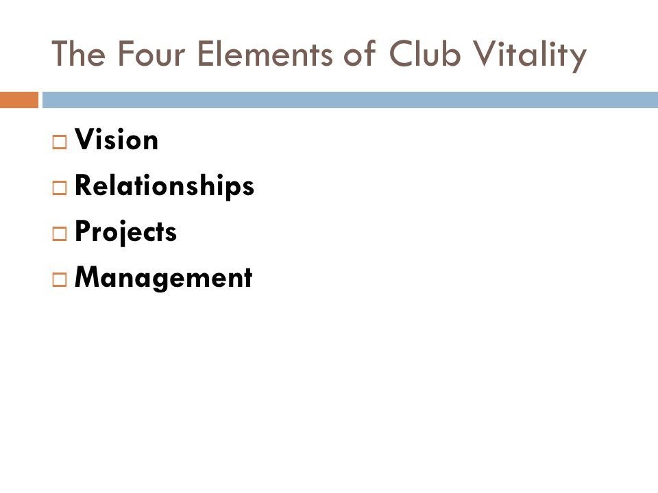 The Four Elements of Club Vitality  Vision  Relationships  Projects  Management