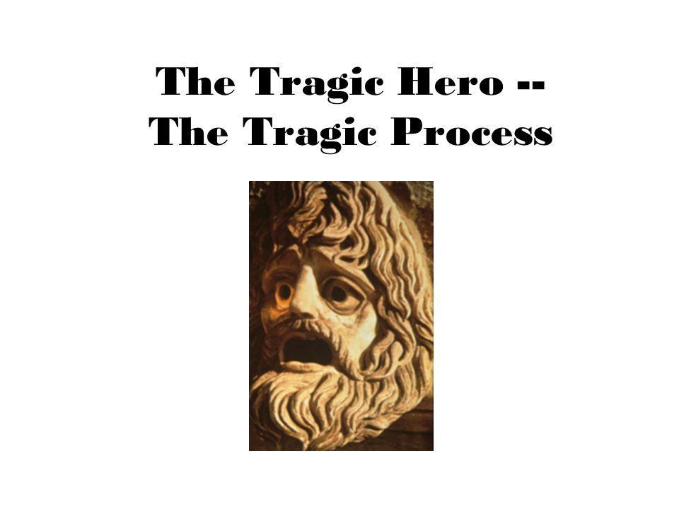 The Tragic Hero -- The Tragic Process