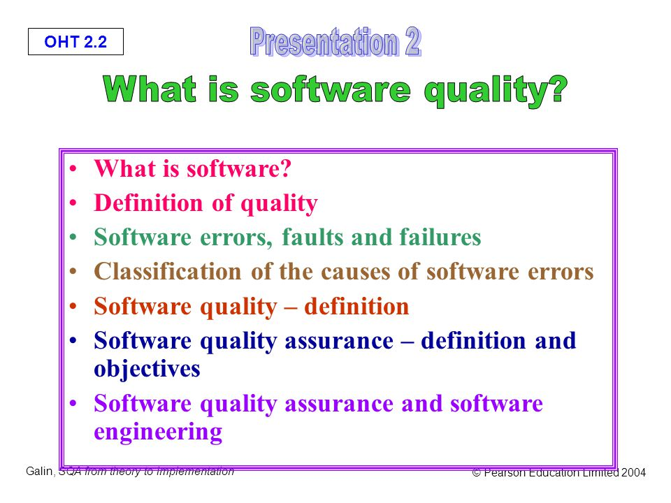 OHT 2.2 Galin, SQA from theory to implementation © Pearson Education Limited 2004 What is software.