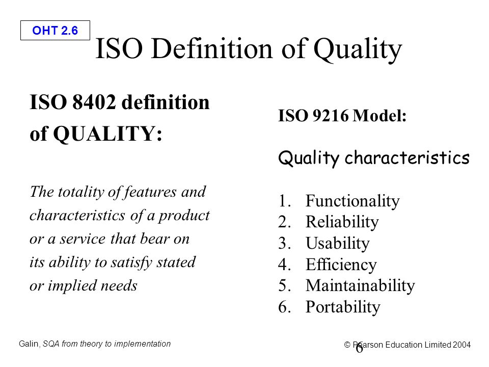 OHT 2.6 Galin, SQA from theory to implementation © Pearson Education Limited 2004 ISO Definition of Quality ISO 8402 definition of QUALITY: The totali