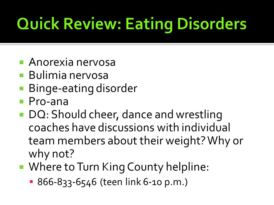  Anorexia nervosa  Bulimia nervosa  Binge-eating disorder  Pro-ana  DQ: Should cheer, dance and wrestling coaches have discussions with individual team members about their weight.
