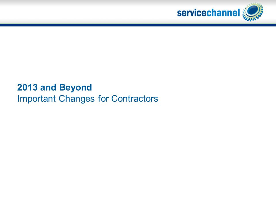 2013 and Beyond Important Changes for Contractors