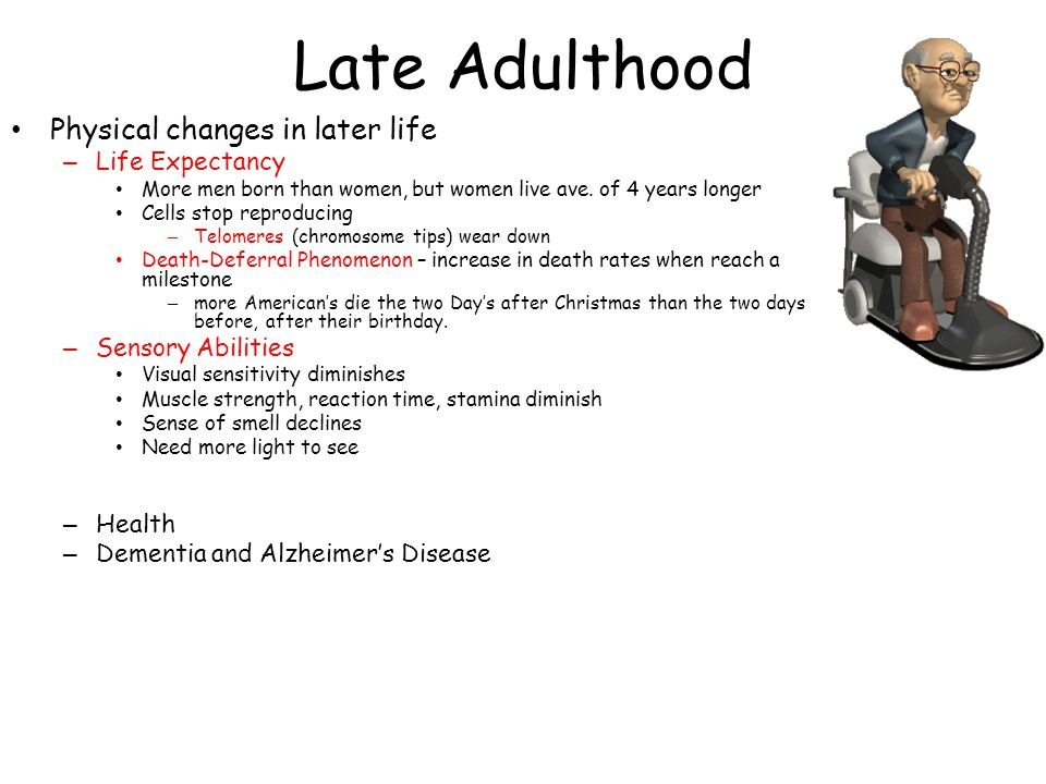 Late Adulthood Physical changes in later life – Life Expectancy More men born than women, but women live ave.
