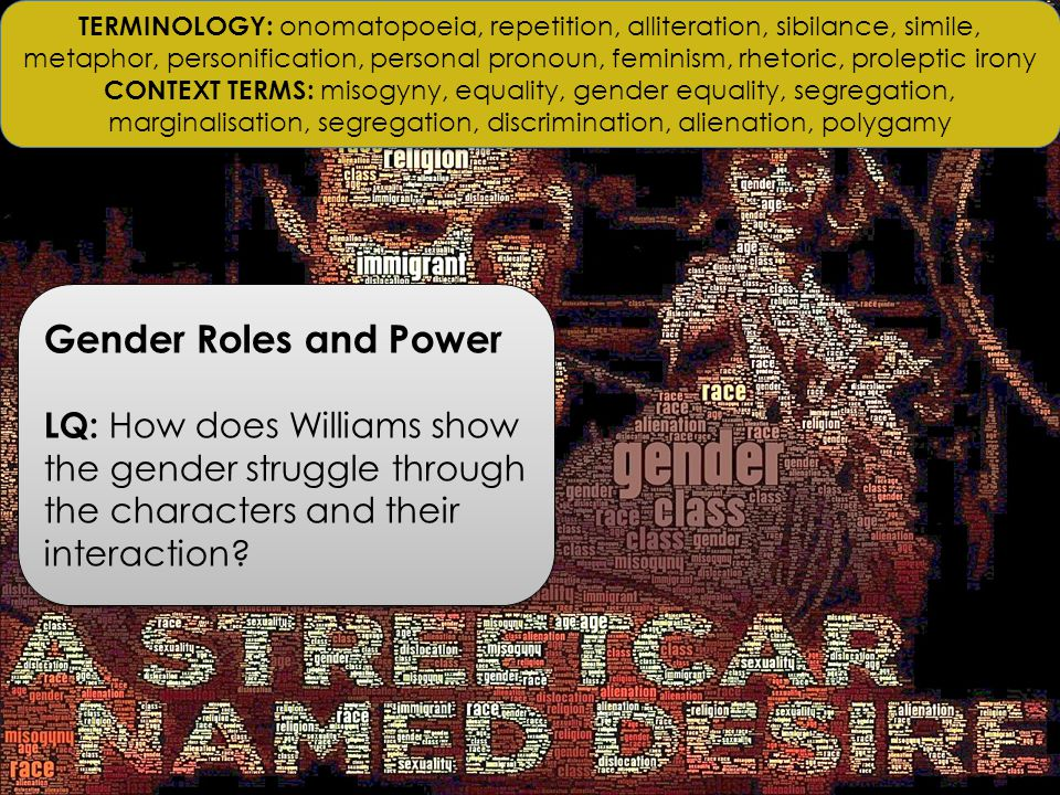 Gender Roles and Power LQ: How does Williams show the gender struggle through the characters and their interaction.