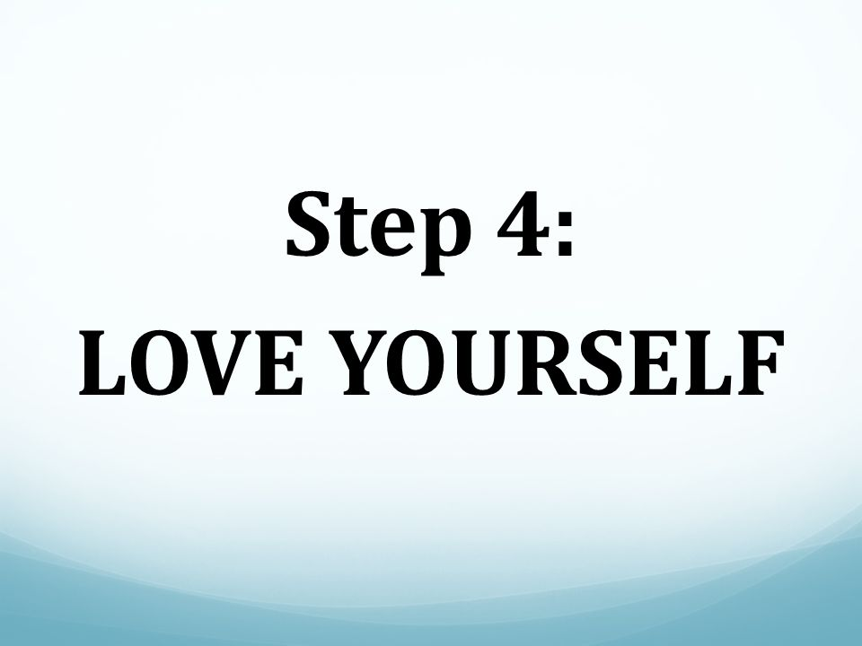 Step 4: LOVE YOURSELF